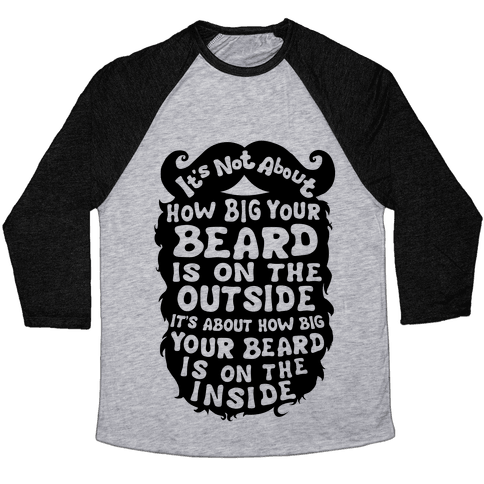 It's Not About How Big Your Beard Is On The Outside It's About How Big Your Beard Is On The Inside Baseball Tee