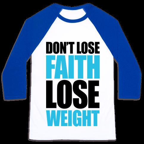 Don't Lose Faith - Lose Weight Baseball Tee