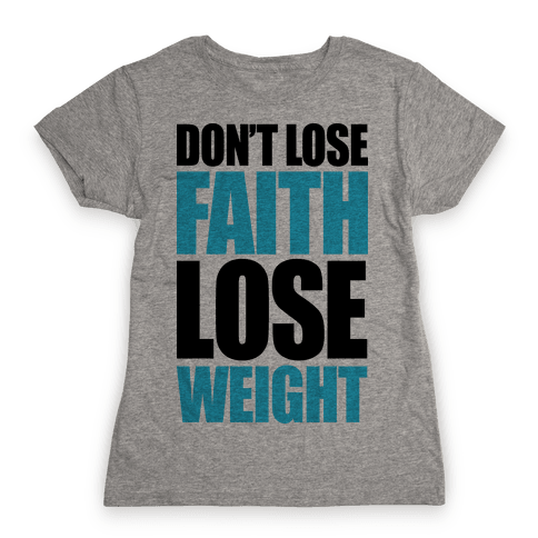 Don't Lose Faith - Lose Weight Womens T-Shirt