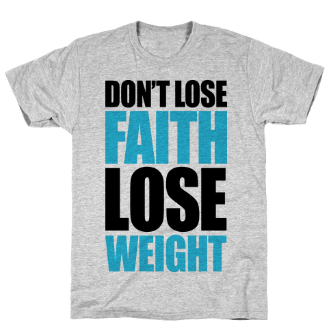 Don't Lose Faith - Lose Weight Mens T-Shirt