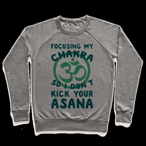 Focusing My Chakra So I Don't Kick Your Asana Pullover