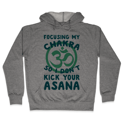 Focusing My Chakra So I Don't Kick Your Asana Hooded Sweatshirt