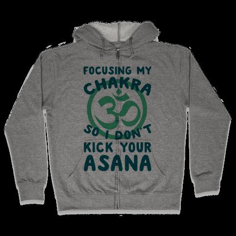Focusing My Chakra So I Don't Kick Your Asana Zip Hoodie