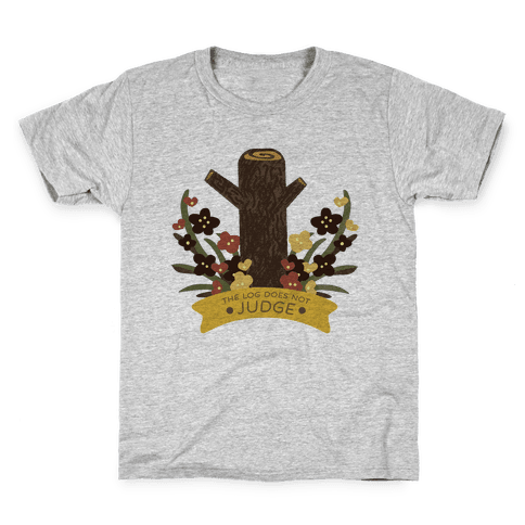 The Log Does Not Judge Kids T-Shirt