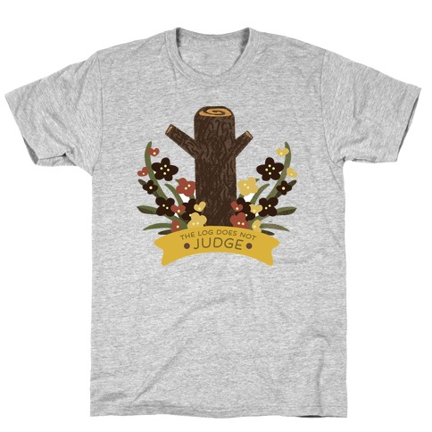 The Log Does Not Judge T-Shirt
