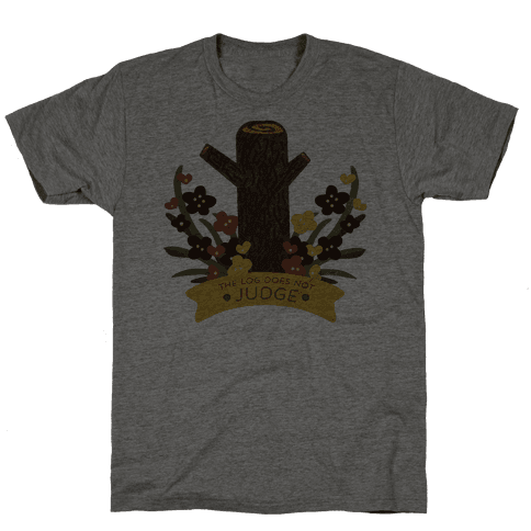The Log Does Not Judge Mens T-Shirt