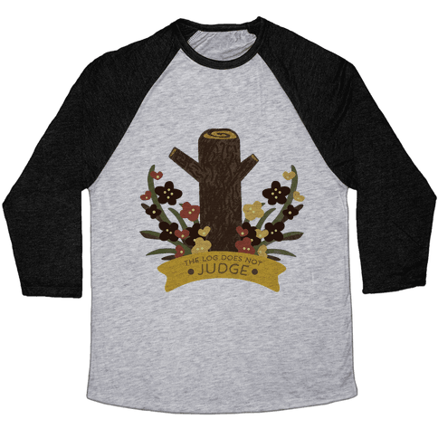The Log Does Not Judge Baseball Tee