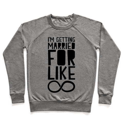 I'm Getting Married For Like Ever Pullover