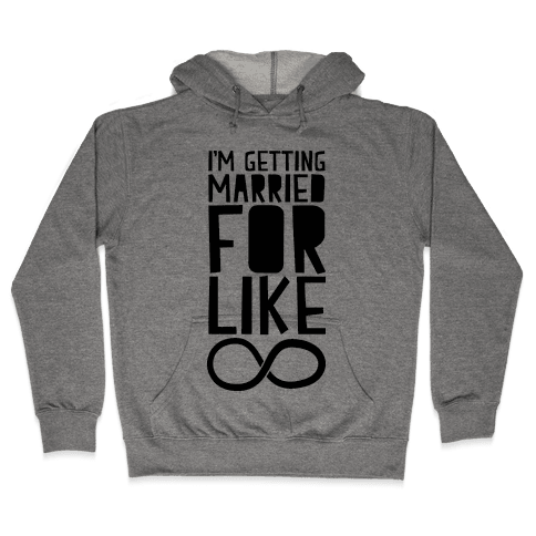 I'm Getting Married For Like Ever Hooded Sweatshirt
