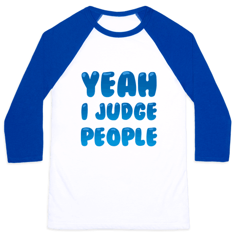 Yeah I Judge People Baseball Tee