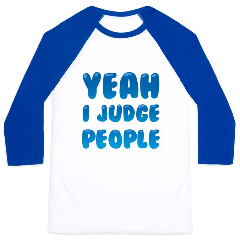 Yeah I Judge People Baseball Tee