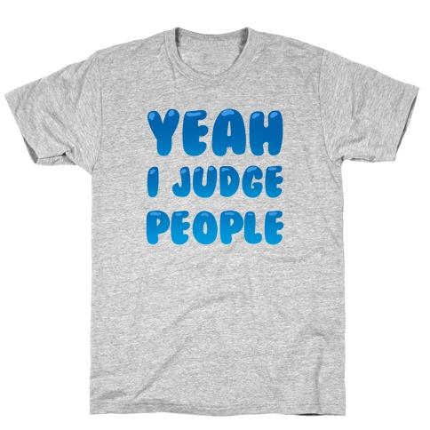 Yeah I Judge People T-Shirt