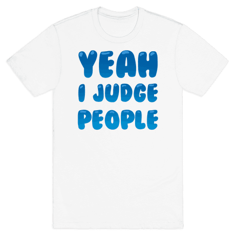 Yeah I Judge People Mens T-Shirt