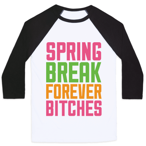 Spring Break Forever Bitches Baseball Tee