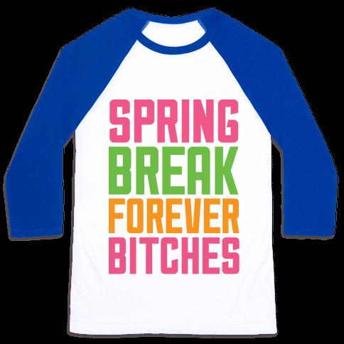 Spring Break Forever Bitches Baseball Tee