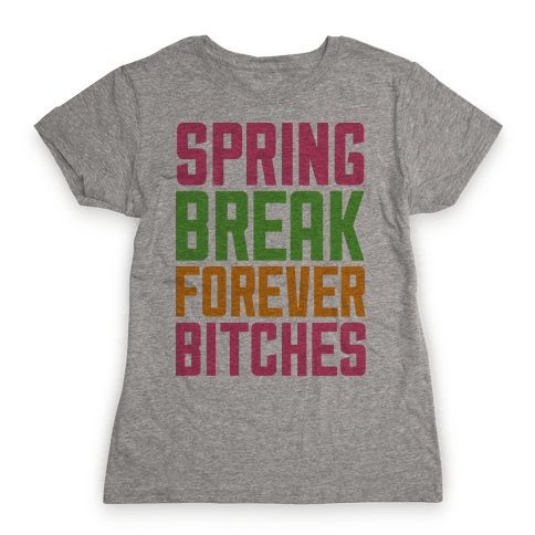 Spring Break Forever Bitches Womens T-Shirt