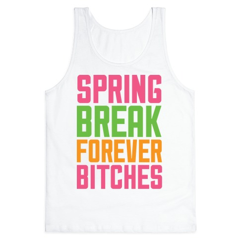 Spring Break Forever Bitches Tank Top