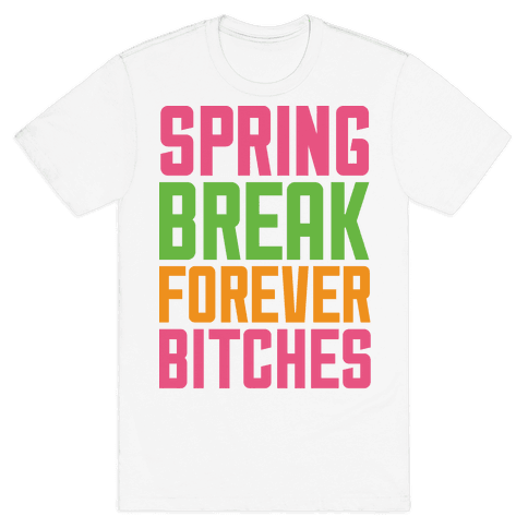 Spring Break Forever Bitches Mens T-Shirt