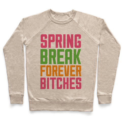Spring Break Forever Bitches Pullover