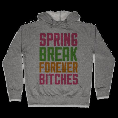 Spring Break Forever Bitches Hooded Sweatshirt