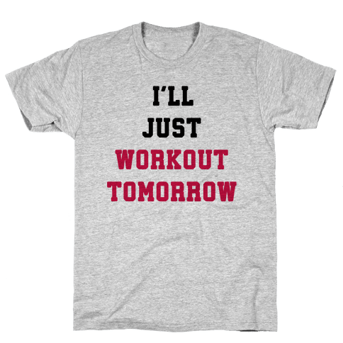 I'll Just Workout Tomorrow Mens T-Shirt