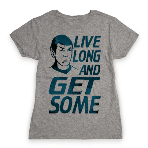 Live Long and Get Some! Womens T-Shirt