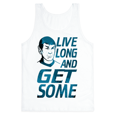 Live Long and Get Some!
