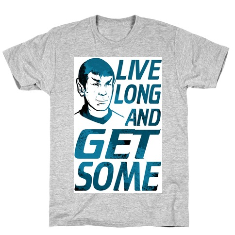 Live Long and Get Some! T-Shirt
