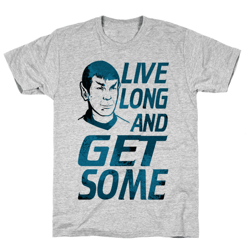 Live Long and Get Some! Mens T-Shirt