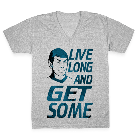 Live Long and Get Some! V-Neck Tee Shirt