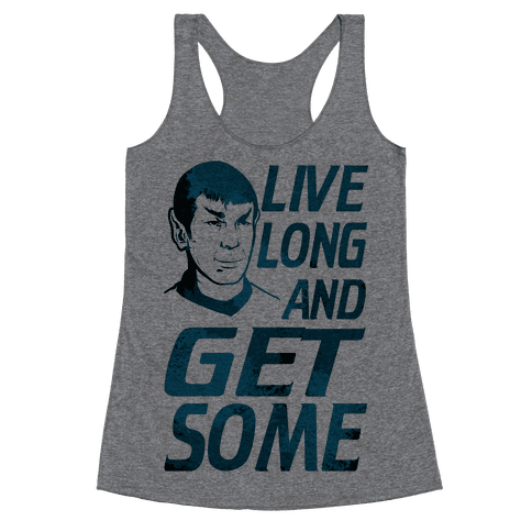 Live Long and Get Some! Racerback Tank Top