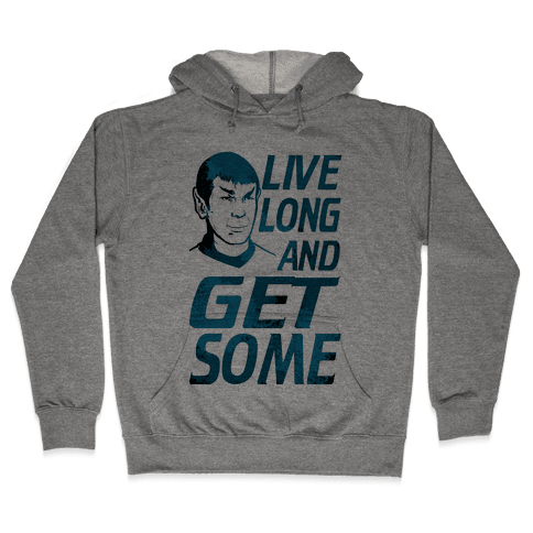 Live Long and Get Some! Hooded Sweatshirt