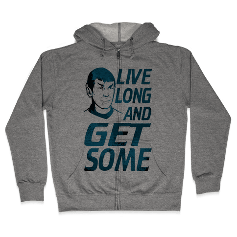 Live Long and Get Some! Zip Hoodie