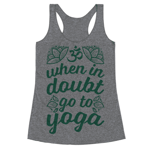 When In Doubt Go To Yoga Racerback Tank Top
