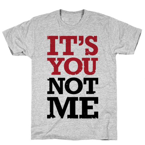 It's You Not Me Mens T-Shirt