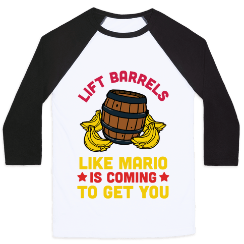 Lift Barrels Like Mario Is Coming To Get You Baseball Tee