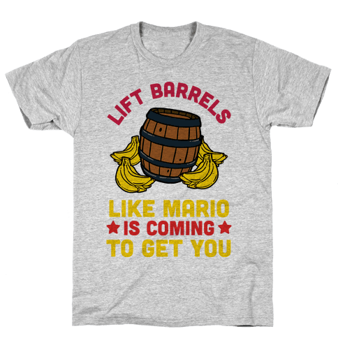 Lift Barrels Like Mario Is Coming To Get You Mens T-Shirt