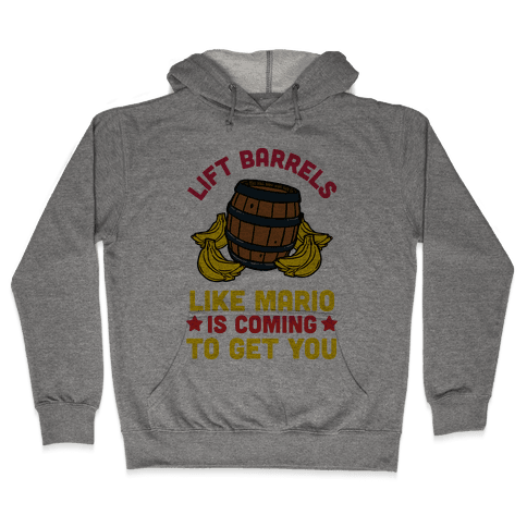 Lift Barrels Like Mario Is Coming To Get You Hooded Sweatshirt