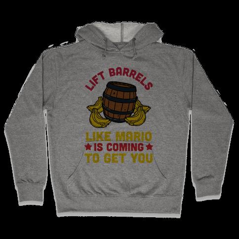 Lift Barrels Like Mario Is Coming To Get You Hooded Sweatshirt