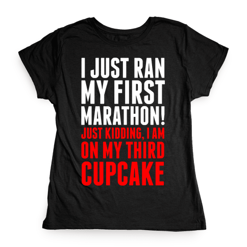 I Just Ran my First Marathon.... Womens T-Shirt