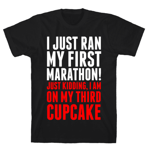 I Just Ran my First Marathon.... Mens T-Shirt