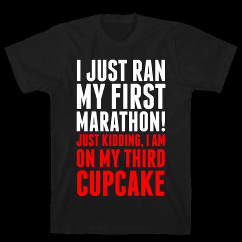 I Just Ran my First Marathon.... Mens T-Shirt