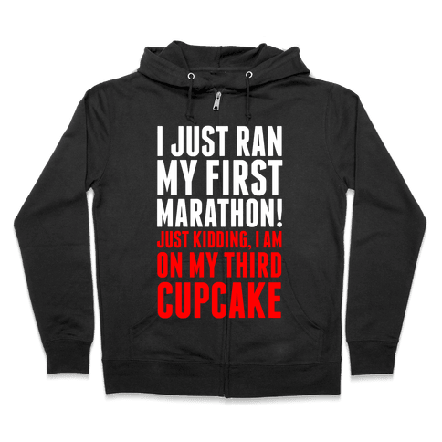 I Just Ran my First Marathon.... Zip Hoodie