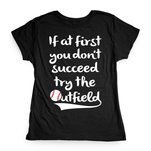 Try The Outfield Womens T-Shirt