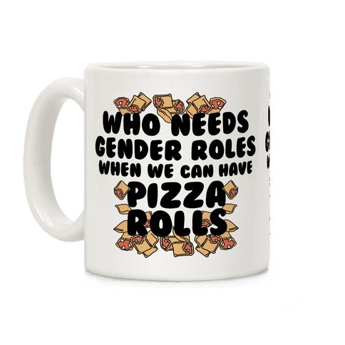 Who Needs Gender Rolls When We Can Have Pizza Rolls Coffee Mug