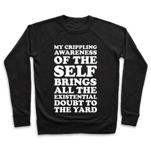 My Crippling Awareness of Self Brings All The Existential Doubt To The Yard Pullover