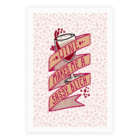 Wine Makes Me a Sassy Bitch Poster