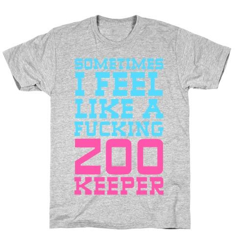Sometimes I feel like a zoo keeper T-Shirt