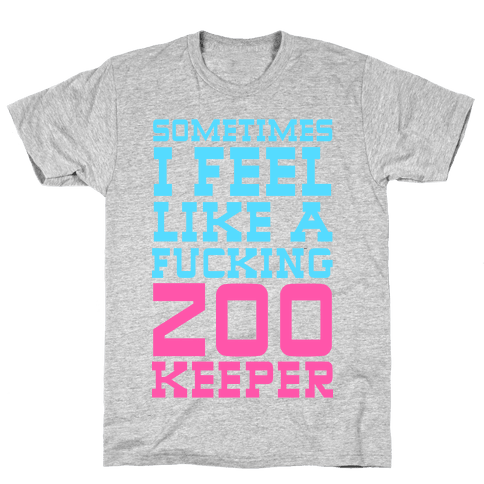 Sometimes I feel like a zoo keeper Mens T-Shirt