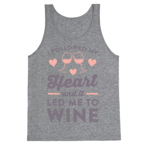 I Followed My Heart And It Led Me To Wine Tank Top